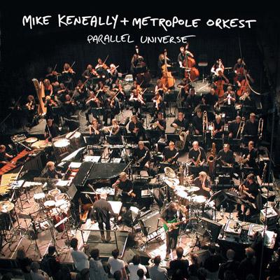 Parallel Universe Mike Keneally & The Metropole Orkest
